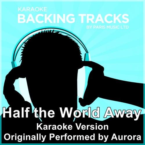 Half the World Away (Originally Performed By Aurora) [Karaoke Version] by Paris Music