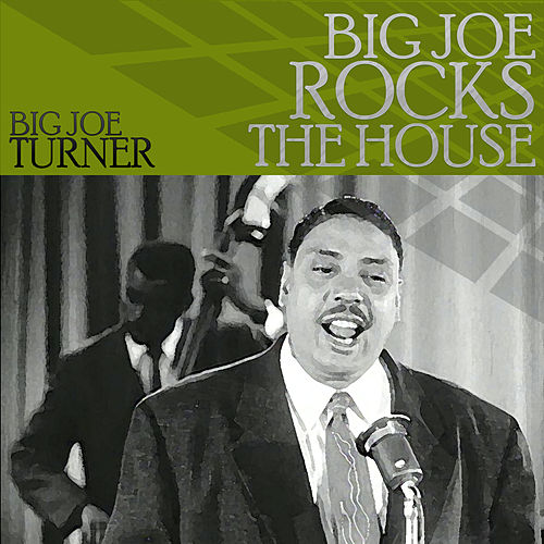 Big Joe Rocks the House by Big Joe Turner