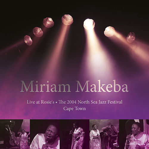 2004 North Sea Jazz Festival (Live at Rosie, Cape Town) by Miriam Makeba