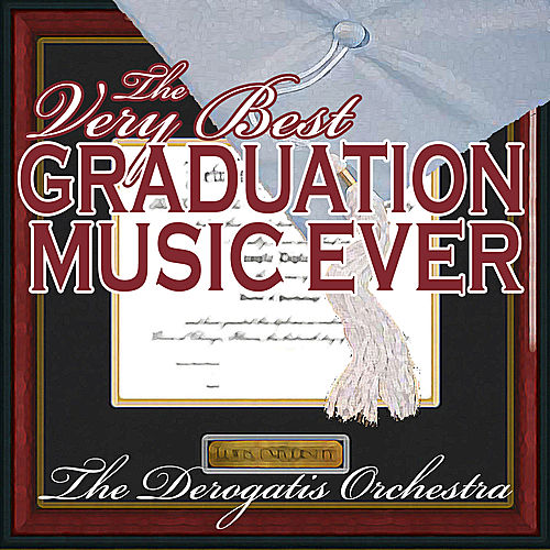 The Very Best Graduation Music Ever by The DeRogatis Orchestra