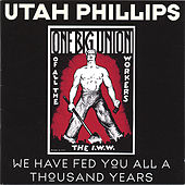 We Have Fed You All A Thousand Years by Utah Phillips
