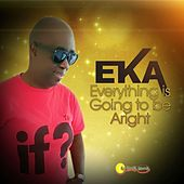 Everything Is Going to Be Alright by EKA