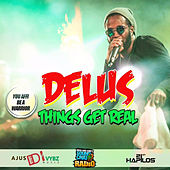 Things Get Real - Single by Delus