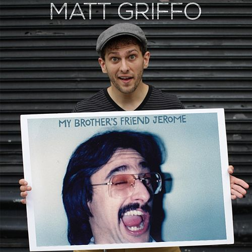 My Brother's Friend Jerome by Matt Griffo