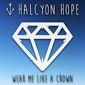 Wear Me Like a Crown by Halcyon Hope