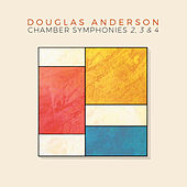 Douglas Anderson: Chamber Symphonies Nos. 2, 3 & 4 by Various Artists