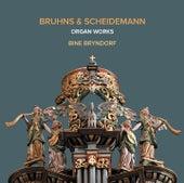Bruhns & Scheidemann: Organ Works by Bine Katrine Bryndorf