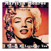 I Wanna Be Loved by You (From 'Some Like It Hot') von Marilyn Monroe