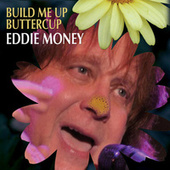 Build Me Up Buttercup by Eddie Money