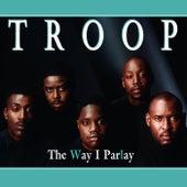 The Way I Parlay von Troop