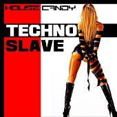 House Candy Techno Slave by Various Artists
