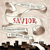 Savior: Celebrating the Mystery of God Become Man by Sovereign Grace Music