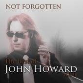 Not Forgotten: The Best of John Howard, Vol. 2 de John Howard