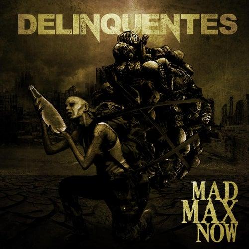 Mad Max Now de Los Delinquentes
