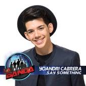 Say Something (La Banda Performance) de Yoandri Cabrera