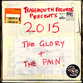 Trashmouth Records Presents: 2015 The Glory and the Pain de Various Artists