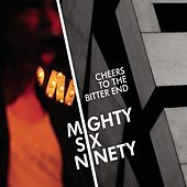 Cheers to the Bitter End by Mighty Six Ninety