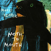 Moth To Mouth by Moris Tepper