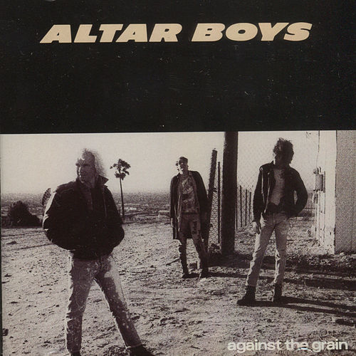 Against the Grain by Altar Boys
