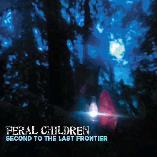 Second to the Last Frontier by Feral Children