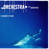 In Absence Of Mind - The Orchestra Plays Jacob Riis by The Orchestra