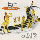 Roots Of Swing by The Pasadena Roof Orchestra