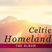 Celtic Homeland: The Album by Various Artists