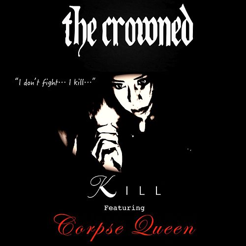 Kill (feat. Corpse Queen) by The Crowned