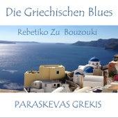 Die Griechischen Blues (Rebetiko zu Bouzouki) von Paraskevas Grekis