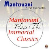 Mantovani Plays The Immortal Classics von Mantovani & His Orchestra