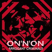 On'n'on de Arrogant Criminals
