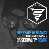 Five Years of Dramas (Da Sexuality Remix) de Arrogant Criminals