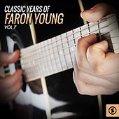 Classic Years of Faron Young, Vol. 7 von Faron Young