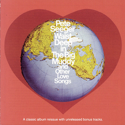 Waist Deep In The Big Muddy & Other Love Songs by Pete Seeger