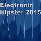 Electronic Hipster 2015 by Various Artists