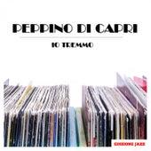 Io Tremmo by Peppino Di Capri
