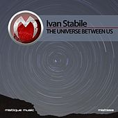 The Universe Between Us by Ivan Stabile