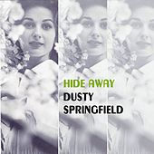 Hide Away by Dusty Springfield