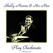 Shelly Manne & His Men Play Checkmate (Remastered 2015) by Shelly Manne