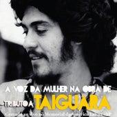 Tributo: A Voz da Mulher na Obra de Taiguara (Ao Vivo) by Various Artists