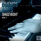Buenos Aires Tango Night, Vol. 1 by Various Artists