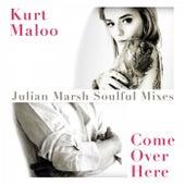 Come over Here (Julian Marsh Soulful Mixes) by Kurt Maloo