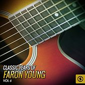 Classic Years of Faron Young, Vol. 6 by Faron Young