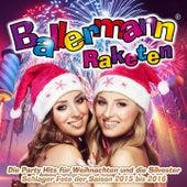 Ballermann Raketen - Die Party Hits für Weihnachten und die Silvester Schlager Fete der Saison 2015 bis 2016 von Various Artists