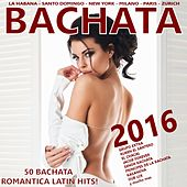 BACHATA 2016 ! (50 Bachata Romantica Latin Hits!) de Various Artists