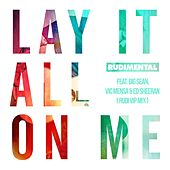 Lay It All On Me (feat. Big Sean, Vic Mensa & Ed Sheeran) (Rudi VIP Mix) di Rudimental