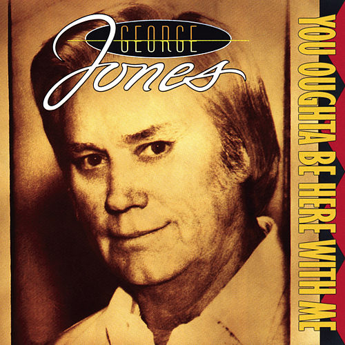 You Oughta Be Here With Me by George Jones