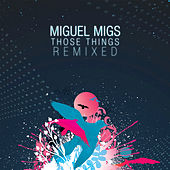 Those Things Remixed de Miguel Migs
