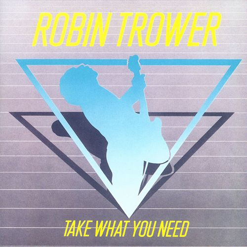 Take What You Need by Robin Trower