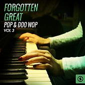 Forgotten Great Pop & Doo Wop, Vol. 3 von Various Artists